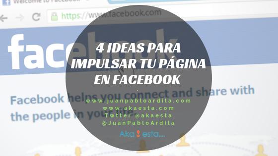 4 ideas para impulsar tu página en Facebook